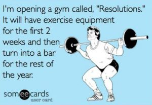 resolutions meme - I'm opening a gym called Resolutions. It will have exercise equipment for the first 2 weeks and then turn into a bar for the rest of the year.